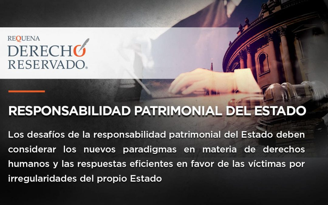 Responsabilidad patrimonial del Estado | Derecho Reservado | Abogado Carlos Requena
