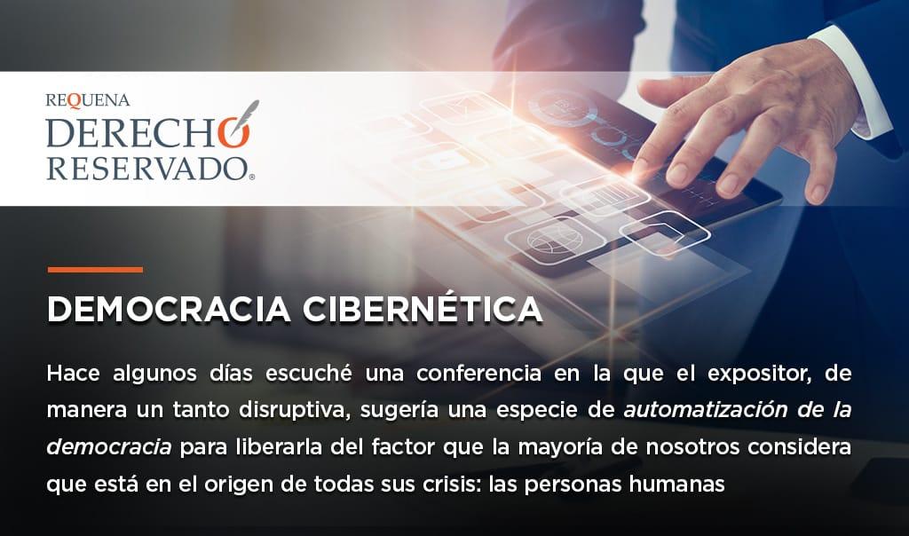 Democracia Cibernética | Derecho Reservado | Abogado Carlos Requena
