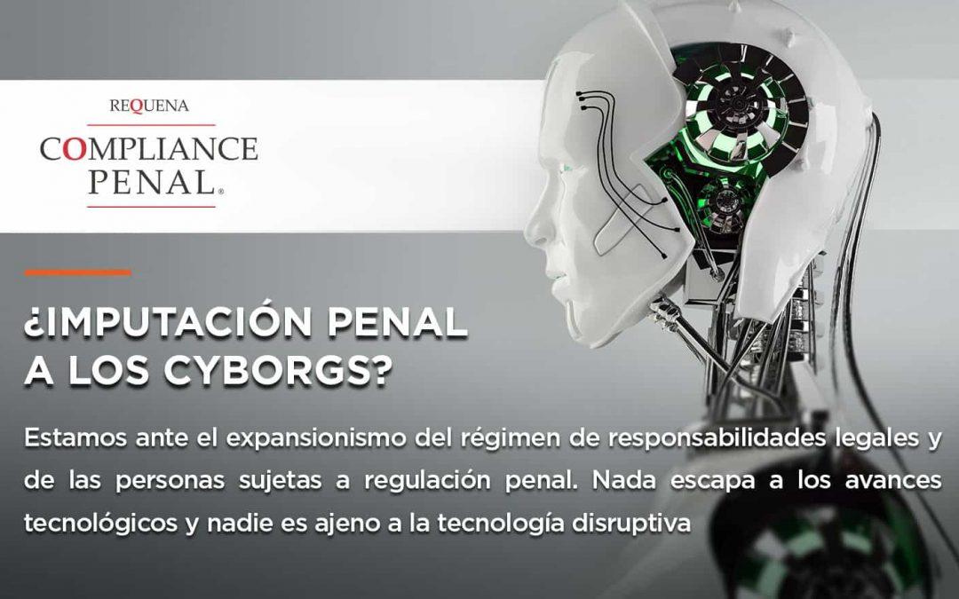 ¿Imputación Penal a los Cyborgs? | Compliance Penal | Abogado Carlos Requena