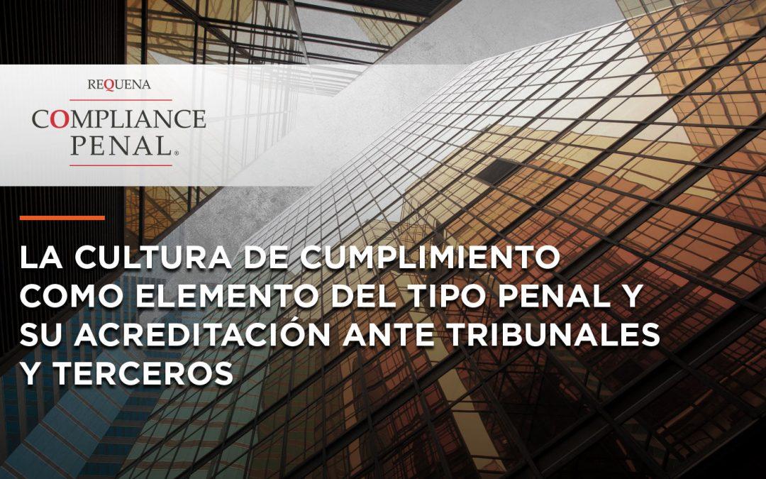 La Cultura de Cumplimiento como elemento de tipo penal y su acreditación ante tribunales y terceros | Compliance Penal | Abogado Carlos Requena