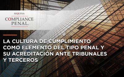 La Cultura de Cumplimiento como elemento del tipo Penal y su acreditación ante Tribunales y Terceros